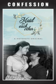 Maid For Each Other HotShots Hindi Short Film Watch Online